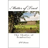 Matter of Trust: The Shades of Pemberley ~ P. O. Dixon