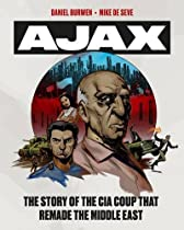 OPERATION AJAX: THE STORY OF THE CIA COUP THAT REMADE THE MIDDLE EAST