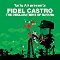 The Declarations of Havana (Revolutions Series): Tariq Ali presents Fidel Castro Audiobook by Fidel Castro, Ali Tariq Narrated by Chris Pavlo, Tariq Ali