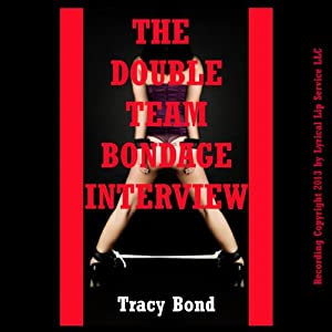 The Double Team Bondage Interview: An MMF Threesome Sex BDSM Erotica Short, Tracy Bond's Bound Beautiful Babes | [Tracy Bond]