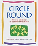 Circle Round: Raising Children In Goddess Traditions (0553100165) by Starhawk