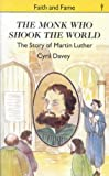The Monk Who Shook the World: Martin Luther (Stories of Faith & Fame)
