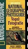 Der grosse National-geographic-Photoguide Vogel-Fotografie: Geheimnisse der Profi-Fotografie von National geographic