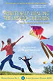 img - for Spiritually Healing the Indigo Children (and Adult Indigos, Too!): The Practical Guide and Handbook book / textbook / text book