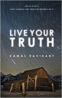 Live Your Truth: Kamal Ravikant: 9780989584999: Amazon.com: Books