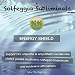 Energy Shield, Support for Empaths & Empathetic Tendencies: Chakra Guided Meditation, Solfeggio Frequencies & Subliminal Affirmations - Solfeggio Subliminals |  Solfeggio Subliminals