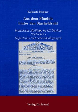 Aus Dem Bündnis Hinter Den Stacheldraht. Italienische Häftlinge Im Kz Dachau 1943-1945 - Deportation Und Lebensbedingungen.