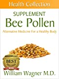 The Bee Pollen Supplement: Alternative Medicine for a Healthy Body (Health Collection)