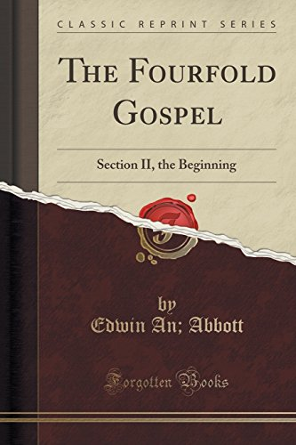 The Fourfold Gospel: Section II, the Beginning (Classic Reprint)