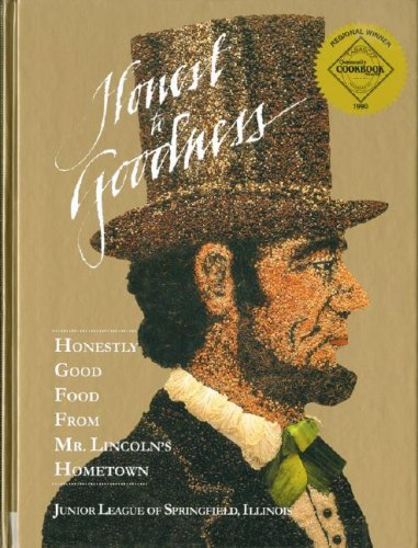 Honest to Goodness: Honestly Good Food from Mr. Lincoln's Hometown by Susan Helm