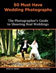 50 Must Have Wedding Photographs: A g...