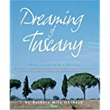 Dreaming of Tuscany: Where to Find the Best There Is: Perfect Hilltowns; Splendid Palazzos; Rustic Farmhouses; Glorious Gardens; Authentic Cuisine; Great Wines; Intriguing Shops; ~ Barbara Milo Ohrbach