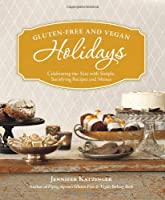 Gluten-Free and Vegan Holidays: Celebrating the Year with Simple, Satisfying Recipes and Menus from Sasquatch Books