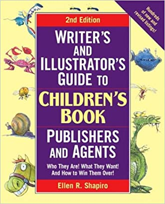 Writer's & Illustrator's Guide to Children's Book Publishers and Agents, 2nd Edition: Who They Are! What They Want! And How to Win Them Over! (Writer's Guide)