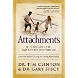 Attachments: Why You Love, Feel, and Act the Way You Do ~ Timothy E. Clinton