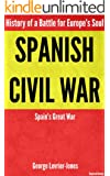 Spanish Civil War - History of a Battle for Europe's Soul - Spain's Great War (Required History)