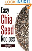 Easy Chia Seed Recipes: Fast & East Cooking For A Healthy, Natural Diet