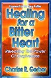 img - for Healing for a Bitter Heart: Releasing the Power of Forgiveness book / textbook / text book