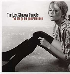 Last Shadow Puppets The Age Of The Understatement Vinyl