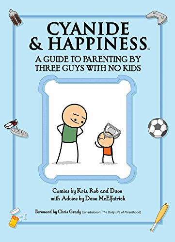 Cyanide & Happiness: A Guide to Parenting by Three Guys with No Kids [Wilson, Kris - DenBleyker, Rob - McElfatrick, Dave] (Tapa Blanda)