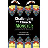 Challenging the Church Monster: From Conflict to Community ~ Douglas J. Bixby