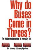 Why Do Buses Come in Threes?: The Hidden Maths of Everyday Life: The Hidden Mathematics of Everyday Life