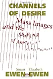 Channels Of Desire: Mass Images and the Shaping of American Consciousness (0816618909) by Stuart Ewen
