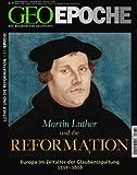 GEO Epoche: Martin Luther und die Reformation: Europa im Zeitalter der Glaubensspaltung, 1517 - 1618