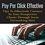 Pay Per Click Effective: Tips to Effectively Connect to Your Prospective Clients through Socia Networking Sites | Sandra Kramer
