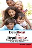 Deadbeat vs Deadbroke: How to Collect Your Child Support When They Are Self-Employed, Unemployed, Quasi-Employed, Working Under-The-Table or In Cash-Based Businesses, and More...