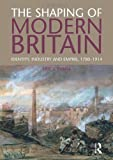 The Shaping of Modern Britain: Identity, Industry and Empire 1780 - 1914 (1408225646) by Evans, Eric
