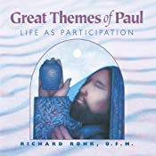 Great Themes of Paul: Life as Participation | [Richard Rohr]