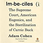 Imbeciles: The Supreme Court, American Eugenics, and the Sterilization of Carrie Buck | Adam Cohen