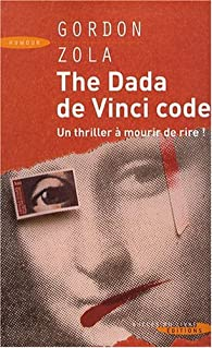 The Dada de Vinci code par Gordon Zola