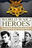 Ryan Jenkins World War 2 Heroes: Medal of Honor: Medal of Honor Recipients in WWII & Their Heroic Stories of Bravery (The Stories of WWII)