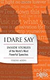 img - for I Dare Say: Inside Stories of the World's Most Powerful Speeches book / textbook / text book