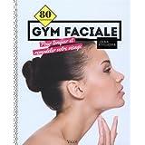80 exercices de gym faciale : Pour tonifier et remodeler votre visage