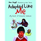 Adopted Like Me: My Book of Adopted Heroes by Ann Angel and Marc
