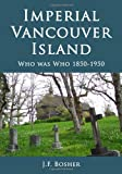 img - for Imperial Vancouver Island: Who Was Who, 1850-1950 book / textbook / text book