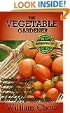 The Vegetable Gardener (Vegetable Gardening Basics Book 1)