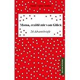 "Mama, erz�hl mir vom Gl�ck: 24 Adventsbriefevon ""Sarah-Sophie Muther"""