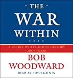 The War Within: A Secret White House History 2006-2008 (Bush at War Part 4) (Pt. 4)