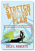The Stretch Workout Plan: Simple Exercises to Improve Flexibility, Increase Mobility and Relieve Tension