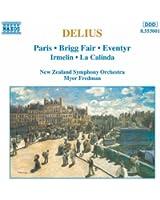 Delius: Paris / Brigg Fair / Eventyr / Irmelin / La Calinda