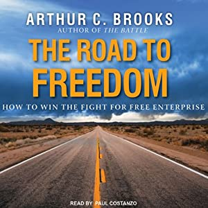 The Road to Freedom: How to Win the Fight for Free Enterprise | [Arthur C. Brooks]