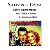 SUCCESS IN THE CINEMA: Money-Making Movies and Critics' Choicesby John Howard Reid