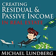 Creating Residual and Passive Income in Real Estate Audiobook by Michael Lundberg Narrated by Jason McCoy