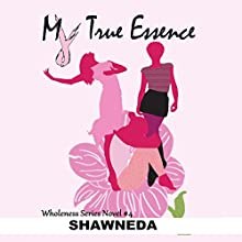 My True Essence (       UNABRIDGED) by  Shawneda, Jazzmyne Thompson, Robyn D'conell, Doneshia Starling