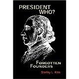 President Who? Forgotten Founders ~ Stanley L. Klos