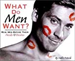 What Do Men Want? Real Men Expose Their Needs & Desires